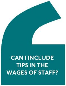 Can I included tips in the wages of staff? - a typical human resource issue faced by many businesses today