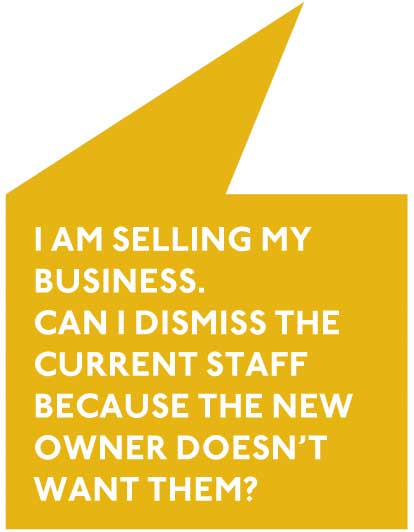 I am selling my business can I dismiss my staff because the new owner doesn't want them? - a typical human resource issue faced by many businesses today